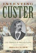 Inventing Custer: The Making of an American Legend (American Crisis Series: Books on the Civil War Era)