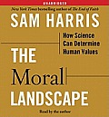 Moral Landscape How Science Can Determine Human Values Unabridged