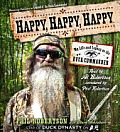 Happy Happy Happy My Life & Legacy as the Duck Commander