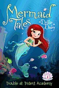 Mermaid Tales 01 Trouble at Trident Academy