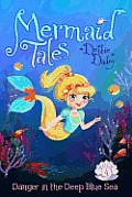 Mermaid Tales 04 Danger in the Deep Blue Sea
