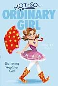 Not So Ordinary Girl 01 Ballerina Weather Girl
