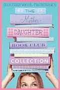 The Mother-Daughter Book Club Collection: The Mother-Daughter Book Club/Much ADO about Anne/Dear Pen Pal/Pies & Prejudice/Home for the Holidays