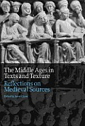 Middle Ages in Texts and Texture: Reflections on Medieval Sources