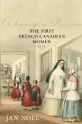 Along A River: The First French-Canadian Women by Jan Noel