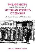 Philanthropy and the Construction of Victorian Women's Citizenship: Lady Frederick Cavendish and Miss Emma Cons