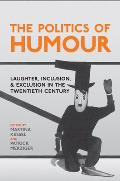The Politics of Humour: Laughter, Inclusion, and Exclusion in the Twentieth Century (German and European Studies)