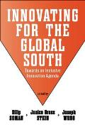 Innovating for the Global South: Towards an Inclusive Innovation Agenda (Rotman/Utp - Monk Series on Global Affairs)