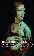 Beatrice D'Este: Duchess of Milan 1475-1497 - A Study of the Renaissance