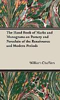The Hand Book of Marks and Monograms on Pottery and Porcelain of the Renaissance and Modern Periods