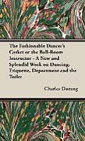 The Fashionable Dancer's Casket or the Ball-Room Instructor - A New and Splendid Work on Dancing, Etiquette, Deportment and the Toilet