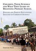 Children, Their Schools and What They Learn on Beginning Primary School: English and French Educational Legacies in Cameroon Schools