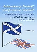 Independence for Scotland! Independence for Scotland?: Theoretical and Practical Reflections on the 2014 Referendum and Its Possible Outcomes