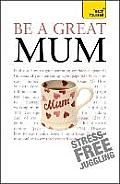 Be a Great Mum (Teach Yourself)