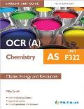 Ocr(A) As Chemistry Student Unit Guide: Unit F322 Chains, Energy and Resources