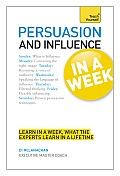 Persuasion and Influence in a Week: A Teach Yourself Guide (Teach Yourself)