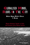Globalised Minds, Roots in the City: Urban Upper-Middle Classes in Europe (Studies in Urban and Social Change)