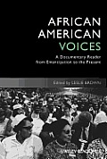 African American Voices: A Documentary Reader from Emancipation to the Present (Uncovering the Past: Documentary Readers in American History)