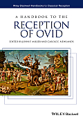 A Handbook to the Reception of Ovid (Hcrz - Wiley Blackwell Handbooks to Classical Reception)