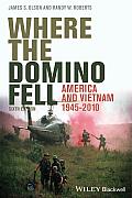 Where The Domino Fell America & Vietnam 1945 2010