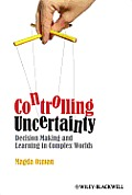 Controlling Uncertainty: Decision Making and Learning in Complex Worlds