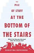 The Pile of Stuff at the Bottom of the Stairs. by Christina Hopkinson