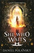 She Who Waits (Low Town Novels)