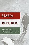 Mafia Republic Italys Criminal Curse Cosa Nostra Camorra & Ndrangheta from 1946 to the Present