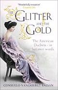 Glitter & the Gold The American Duchess in Her Own Words