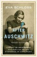 After Auschwitz A Story of Heartbreak & Survival by the Stepsister of Anne Frank