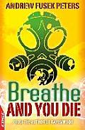 Breathe and You Die!