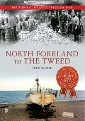 North Foreland to the Tweed the Fishing Industry Through Time (Fishing Industry Through Time)