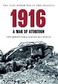 1916 the First World War in Old Photographs: A War of Attrition
