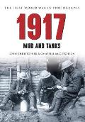 1917 the First World War in Old Photographs: Mud and Tanks