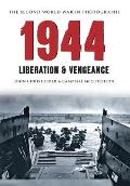 1944 the Second World War in Photographs: Liberation & Vengeance (Second World War in Photographs)