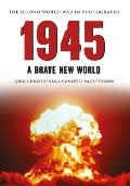 1945 the Second World War in Photographs: A Brave New World (Second World War in Photographs)