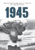 1945 the Second World War in the Air in Photographs (Second World War in the Air in Photographs)