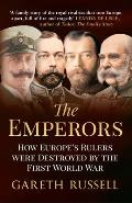 The Emperors: How Europe S Greatest Rulers Were Destroyed by World War I