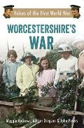 Worcestershire's War: Voices of the First World War (Voices of the First World War)