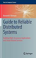 Guide to Reliable Distributed Systems: Building High-Assurance Applications and Cloud-Hosted Services (Texts in Computer Science)