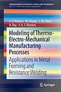 Modeling of Thermo-Electro-Mechanical Manufacturing Processes: Applications in Metal Forming and Resistance Welding