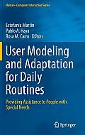 User Modeling and Adaptation for Daily Routines: Providing Assistance to People with Special Needs