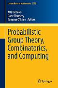 Lecture Notes in Mathematics #2070: Probabilistic Group Theory, Combinatorics, and Computing: Lectures from the Fifth de Brun Workshop