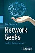 Network Geeks: How They Built the Internet