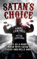 Satan's Choice: My Life As a Hard Core Biker With Satan's Choice and Hells Angels