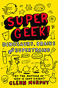 Supergeek!: Dinosaurs, Brains and Supertrains (Supergeek!)