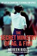 My Life in Churchill's School for Spies the Secret Ministry of AG. & Fish