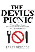 Devil's Picnic: a Tour of Everything the Governments of the World Don't Want You To Try
