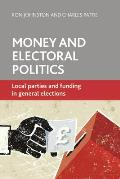 Money and Electoral Politics: Local Parties and Funding at General Elections