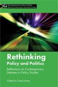 Rethinking Policy and Politics: Reflections on Contemporary Debates in Policy Studies (New Perspectives in Policy and Politics)